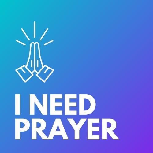 I Need Prayer